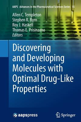 Discovering and Developing Molecules with Optimal Drug-Like Properties - Templeton, Allen C (Editor), and Byrn, Stephen R (Editor), and Haskell, Roy J (Editor)