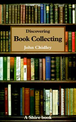 Discovering Book Collecting - Chidley, John
