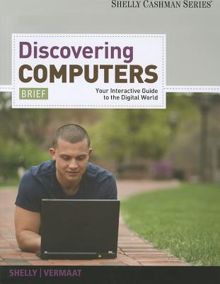 Discovering Computers: Brief: Your Interactive Guide to the Digital World - Shelly, Gary B, and Vermaat, Misty E