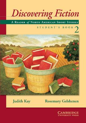 Discovering Fiction Student's Book 2: A Reader of American Short Stories - Kay, Judith, and Gelshenen, Rosemary