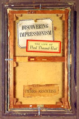 Discovering Impressionism: The Life of Paul Durand-Ruel - Assouline, Pierre, and Wood, Willard (Translated by), and Roberts, Anthony (Translated by)