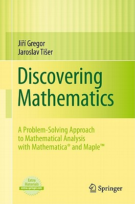 Discovering Mathematics: A Problem-Solving Approach to Mathematical Analysis with MATHEMATICA and Maple - Gregor, Ji I
