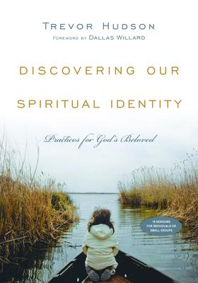 Discovering Our Spiritual Identity: Practices for God's Beloved - Hudson, Trevor