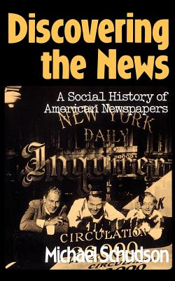Discovering the News: A Social History of American Newspapers - Schudson, Michael