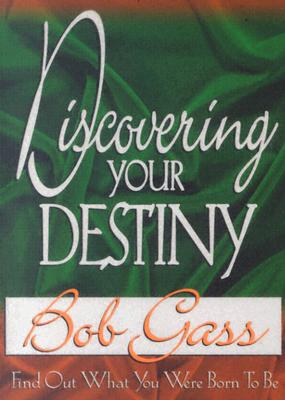 Discovering Your Destiny: Find Out What You Were Born to Be - Gass, Bob