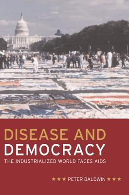 Disease and Democracy: The Industrialized World Faces AIDS - Baldwin, Peter
