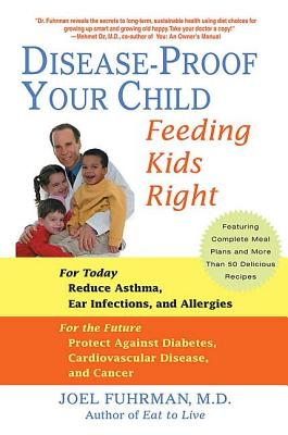 Disease-Proof Your Child: Feeding Kids Right - Fuhrman, Joel, MD