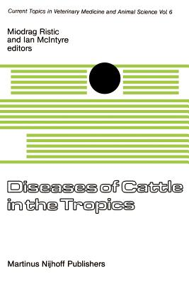 Diseases of Cattle in the Tropics: Economic and Zoonotic Relevance - Ristic, I (Editor), and McIntyre, Ian (Editor)