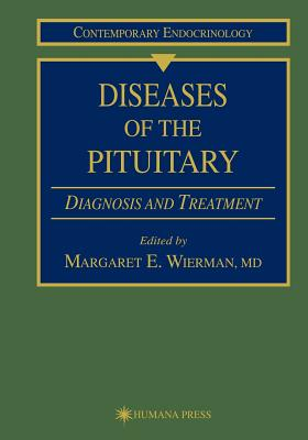 Diseases of the Pituitary: Diagnosis and Treatment - Wierman, Margaret E (Editor)