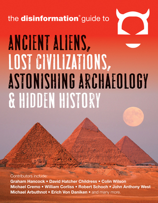 Disinformation Guide to Ancient Aliens, Lost Civilizations, Astonishing Archaeology & Hidden History - Peet, Preston (Editor), and Hancock, Graham (Contributions by), and Childress, David Hatcher (Contributions by)