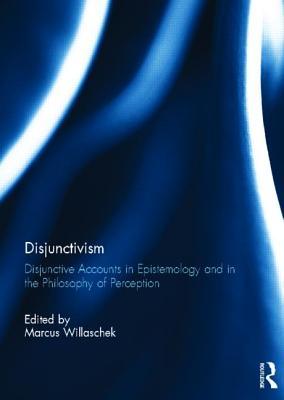Disjunctivism: Disjunctive Accounts in Epistemology and in the Philosophy of Perception - Willaschek, Marcus (Editor)