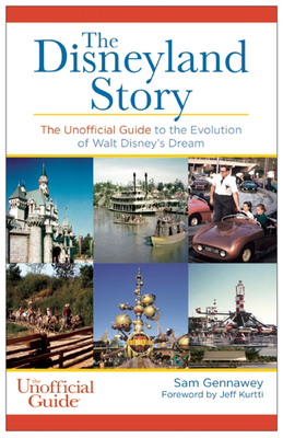 Disneyland Story: The Unofficial Guide to the Evolution of Walt Disney's Dream - Gennawey, Sam, and Kurtti, Jeff (Foreword by)