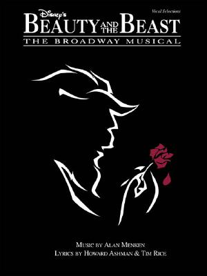 Disney's Beauty and the Beast: The Broadway Musical - Hal Leonard Publishing Corporation, and Menken, Alan (Composer), and Ashman, Howard (Composer)