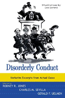 Disorderly Conduct: Verbatim Excerpts from Actual Cases - Jones, Rodney R