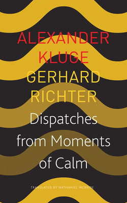Dispatches from Moments of Calm - Kluge, Alexander, and McBride, Nathaniel (Translated by)