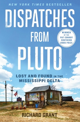 Dispatches from Pluto: Lost and Found in the Mississippi Delta - Grant, Richard, Professor
