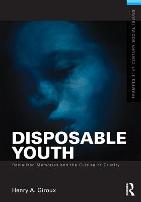 Disposable Youth, Racialized Memories, and the Culture of Cruelty - Giroux, Henry A