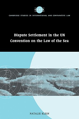 Dispute Settlement in the Un Convention on the Law of the Sea - Klein, Natalie