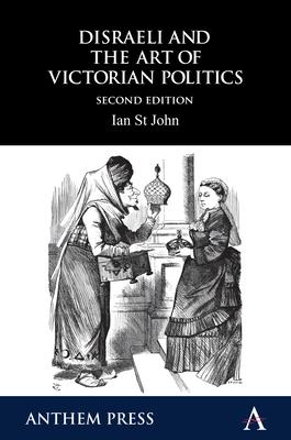 Disraeli and the Art of Victorian Politics - St John, Ian
