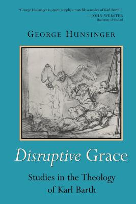 Disruptive Grace: Studies in the Theology of Karl Barth - Hunsinger, George