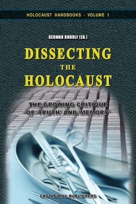 Dissecting the Holocaust: The Growing Critique of 'Truth' and 'Memory' - Rudolf, Germar (Editor)