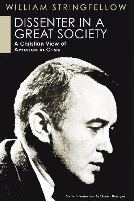 Dissenter in a Great Society: A Christian View of America in Crisis - Stringfellow, William