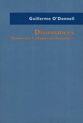 Dissonances: Democratic Critiques of Democracy - O'Donnell, Guillermo