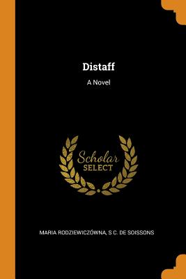 Distaff - Rodziewiczowna, Maria, and Soissons, S C De