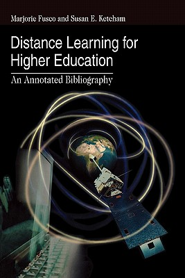 Distance Learning for Higher Education: An Annotated Bibliography - Fusco, Marjorie, and Ketcham, Susan E