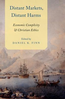 Distant Markets, Distant Harms: Economic Complicity and Christian Ethics - Finn, Daniel