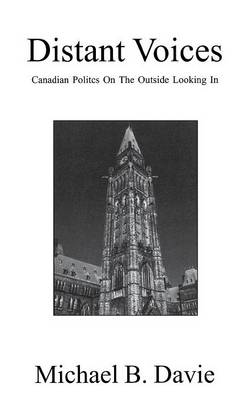 Distant Voices: Canadian Politics on the Outside Looking in - Davie, Michael B