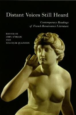 Distant Voices Still Heard: Contemporary Readings of French Renaissance Literature - Smith, Hazel, and O'Brien, John, LL. (Editor), and Quainton, Malcolm (Editor)