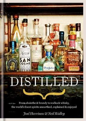 Distilled: From absinthe & brandy to vodka & whisky, the world's finest artisan spirits unearthed, explained & enjoyed - Ridley, Neil, and Harrison, Joel