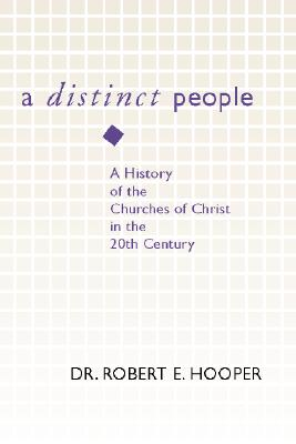 Distinct People: A History of the Churches of Christ in the 20th Century - Hooper, Robert E