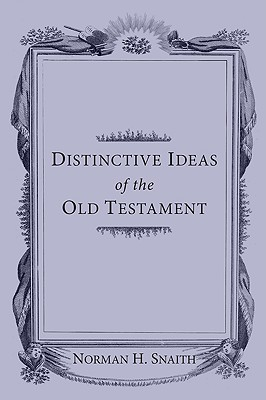 Distinctive Ideas of the Old Testament - Snaith, Norman H