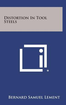 Distortion in Tool Steels - Lement, Bernard Samuel