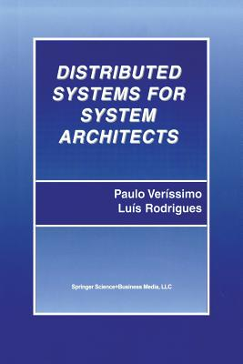 Distributed Systems for System Architects - Verissimo, Paulo, and Rodrigues, Luis