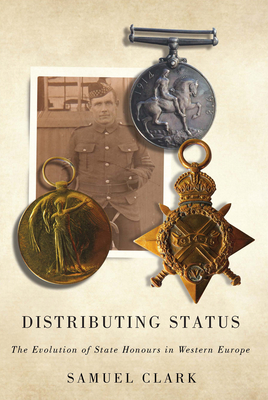 Distributing Status: The Evolution of State Honours in Western Europe - Clark, Samuel
