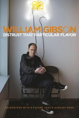 Distrust that Particular Flavor - Gibson, William
