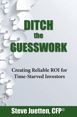 Ditch the Guesswork: Creating Reliable Roi for Time-Starved Investors - Juetten, MR Steve M