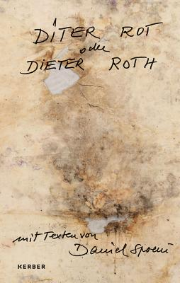 Diter Rot or Dieter Roth - Spoerri, Daniel, and Levy, Thomas (Editor)