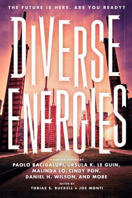 Diverse Energies - Bacigalupi, Paolo, and Le Guin, Ursula K, and Lo, Malinda