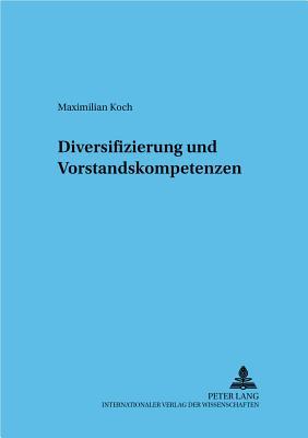 Diversifizierung Und Vorstandskompetenzen - Koch, Maximilian
