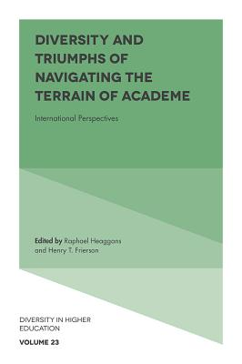 Diversity and Triumphs of Navigating the Terrain of Academe: International Perspectives - Heaggans, Raphael (Editor), and Frierson, Henry (Editor)