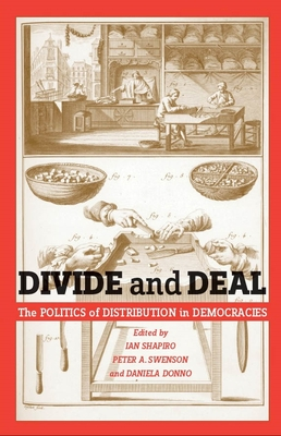 Divide and Deal: The Politics of Distribution in Democracies - Shapiro, Ian (Editor), and Swenson, Peter A (Editor), and Donno Panayides, Daniela (Editor)