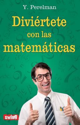 Diviertete Con Las Matematicas - Perelman, Y