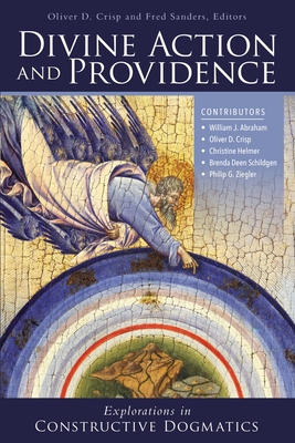 Divine Action and Providence: Explorations in Constructive Dogmatics - Crisp, Oliver D. (Editor), and Sanders, Fred (Editor)