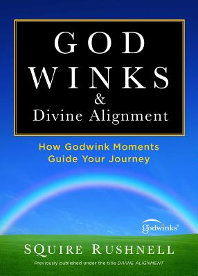 Divine Alignment: How Godwink Moments Guide Your Journey - Rushnell, Squire D