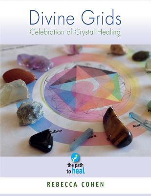 Divine Grids: Celebration of Crystal Healing - Cohen, Rebecca
