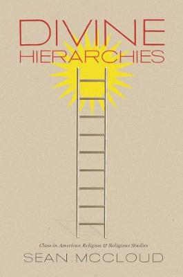 Divine Hierarchies: Class in American Religion and Religious Studies - McCloud, Sean
